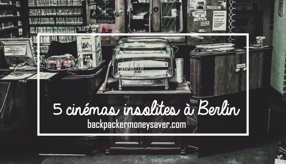 5 cinemas insolites à Berlin